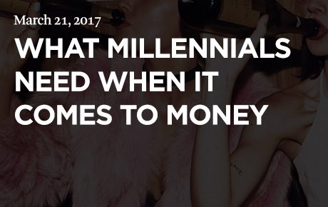 What Millennials need when it comes to money